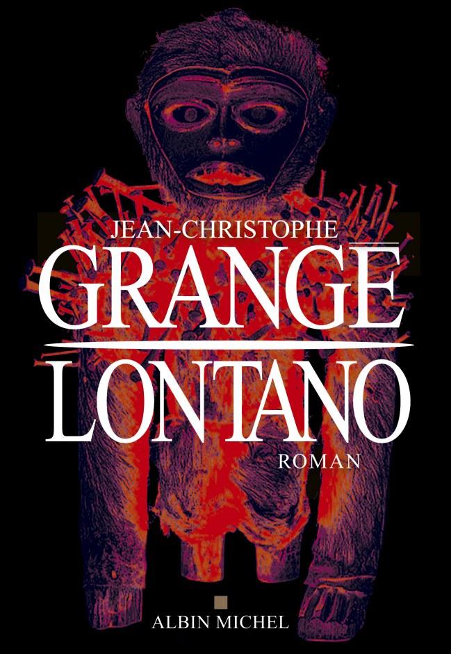 Lontano de jean christophe grang ma passion les livres - Dernier livre de jean christophe grange ...